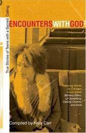 Encounters with God 2: True Stories of Teens with a Sacred Calling - Carr, Kelly
