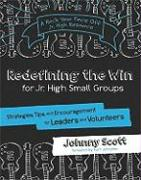 Redefining the Win for Jr. High Small Groups: Strategies, Tips, and Encouragement for Leaders and Volunteers