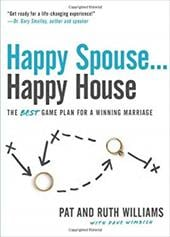 Happy Spouse... Happy House: The Best Game Plan for a Winning Marriage - Williams, Pat / Williams, Ruth / Wimbish, Dave