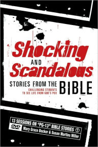 Shocking and Scandalous Stories from the Bible: Challenging Students to See Life from Godd - Mary Grace Becker