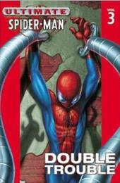 Ultimate Spider-Man - Volume 3: Double Trouble - Bendis, Brian Michael / Bagley, Mark