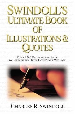 Swindoll's Ultimate Book of Illustrations & Quotes: Over 1,500 Outstanding Ways to Effectively Drive Home Your Message - Swindoll, Charles R.