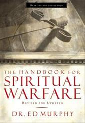 The Handbook for Spiritual Warfare: Revised & Updated - Murphy, Ed / Murphy, Ed / Thomas Nelson Publishers