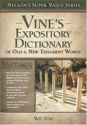 Vine's Expository Dictionary of the Old & New Testament Words - Vine, W. E. / Thomas Nelson Publishers / Vine, William E.