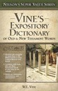 Vine's Expository Dictionary of the Old and New Testament Words - W. E. Vine