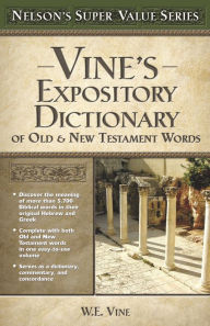 Vine's Expository Dictionary of the Old & New Testament Words - W. E. Vine