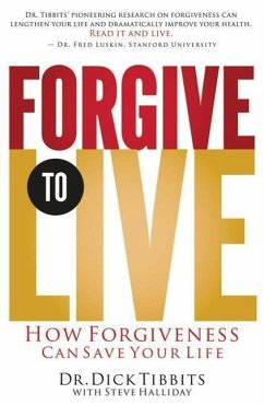 Forgive to Live: How Forgiveness Can Save Your Life - Tibbits, Dick