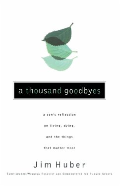 A Thousand Goodbyes: A Son's Reflection on Living, Dying, and the Things That Matter Most - Huber, Jim