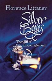 Silver Boxes: The Gift of Encouragement - Littauer, Florence