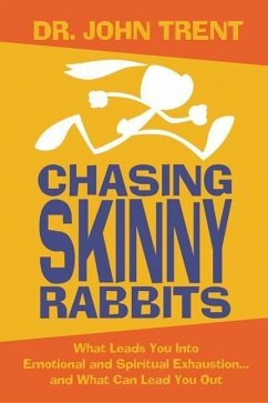 Chasing Skinny Rabbits: What Leads You Into Emotional and Spiritual Exhaustion... and What Can Lead You Out - Trent, John