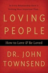 Loving People: How to Love & Be Loved - Townsend, John