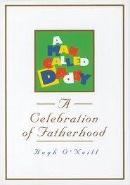 A Man Called Daddy: A Celebration of Fatherhood - Hugh O'Neill