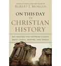 On This Day in Christian History - Robert J. Morgan