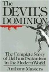 Devil's Dominion: The Complete Story of Hell and Satanism in the Modern World - Masters, Anthony
