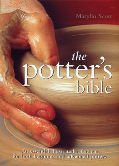 The Potter's Bible: An Essential Illustrated Reference for Both Beginner and Advanced Potters - Scott, Marylin