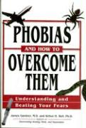 Phobias and How to Overcome Them: Understanding and Beating Your Fears
