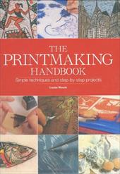 The Printmaking Handbook: The Complete Guide to the Latest Techniques, Tools, and Materials - Woods, Louise