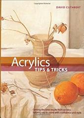 Acrylic Tips & Tricks: Getting the Best Results from Acrylics -- Helping You to Paint with Confidence and Style - Cuthbert, David