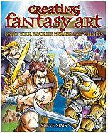 Creating Fantasy Art: Draw Your Favorite Heroes and Villians
