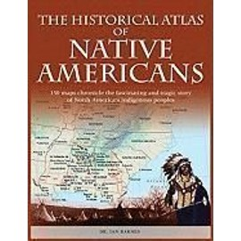 The Historical Atlas of Native Americans - Ian Barnes