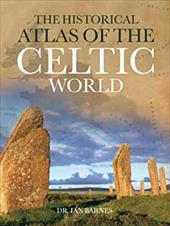 The Historical Atlas of the Celtic World - Barnes, Ian