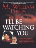 I'll Be Watching You - Phelps, M.W.