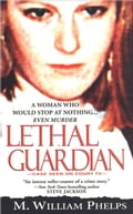 Lethal Guardian - M. William Phelps