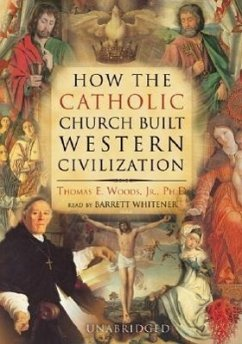 How the Catholic Church Built Western Civilization - Jr. Phd, Thomas E. Woods