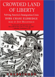 Crowded Land of Liberty: Solving America S Immigration Crisis - Dirk Chase Eldredge