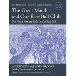 The Great Match and Our Base Ball Club: Two Novels from the Early Days of Base Ball - Anonymous