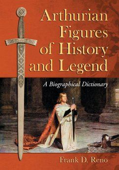 Arthurian Figures of History and Legend: A Biographical Dictionary - Reno, Frank D.