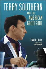 Terry Southern and the American Grotesque - David Tully