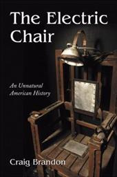 The Electric Chair: An Unnatural American History - Brandon, Craig