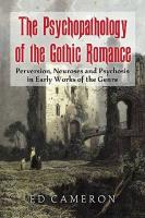 The Psychopathology of the Gothic Romance: Perversion, Neuroses and Psychosis in Early Works of the Genre