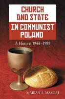 Church and State in Communist Poland: A History, 1944-1989