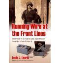 Running Wire at the Front Lines - Louis J. Lauria