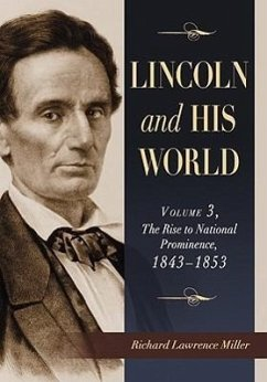 Lincoln and His World, Volume 3: The Rise to National Prominence, 1843-1853 - Miller, Richard Lawrence