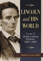 Lincoln and His World, Volume 3: The Rise to National Prominence, 1843-1853