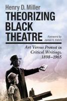 Theorizing Black Theatre: Art Versus Protest in Critical Writings, 1898-1965