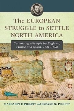 The European Struggle to Settle North America: Colonizing Attempts by England, France and Spain, 1521-1608 - Pickett, Margaret F. Pickett, Dwayne W.