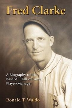 Fred Clarke: A Biography of the Baseball Hall of Fame Player-Manager - Waldo, Ronald T.