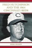 Fred Hutchinson and the 1964 Cincinnati Reds