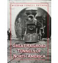 Great Railroad Tunnels of North America - Willam L. Putnam