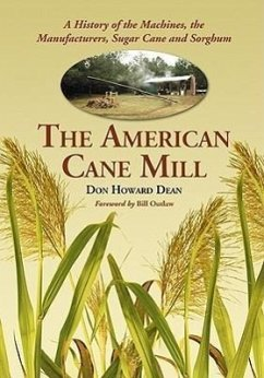 The American Cane Mill: A History of the Machines, the Manufacturers, Sugar Cane and Sorghum - Dean, Don Howard