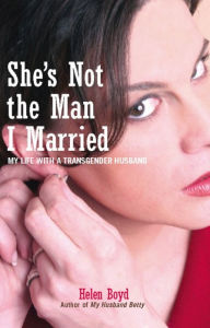She's Not the Man I Married: My Life with a Transgender Husband - Helen Boyd