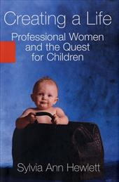 Creating a Life: Professional Women and the Quest for Children - Hewlett, Sylvia Ann / Hewlett, Syliva Ann