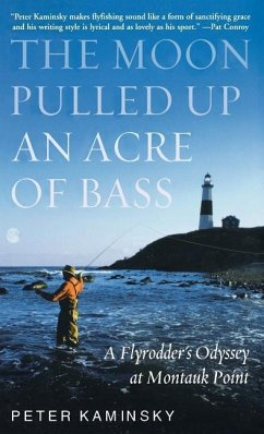 The Moon Pulled Up an Acre of Bass: A Flyrodder's Odyssey at Montauk Point - Kaminsky, Peter