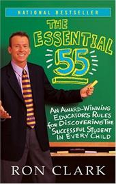 The Essential 55: An Award-Winning Educator's Rules for Discovering the Successful Student in Every Child - Clark, Ron