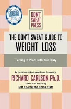 The Don't Sweat Guide to Weight Loss: Feeling at Peace with Your Body - Carlson, Richard