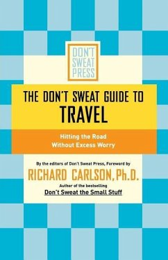 The Don't Sweat Guide to Travel: Hitting the Road Without Excess Worry - Carlson, Richard